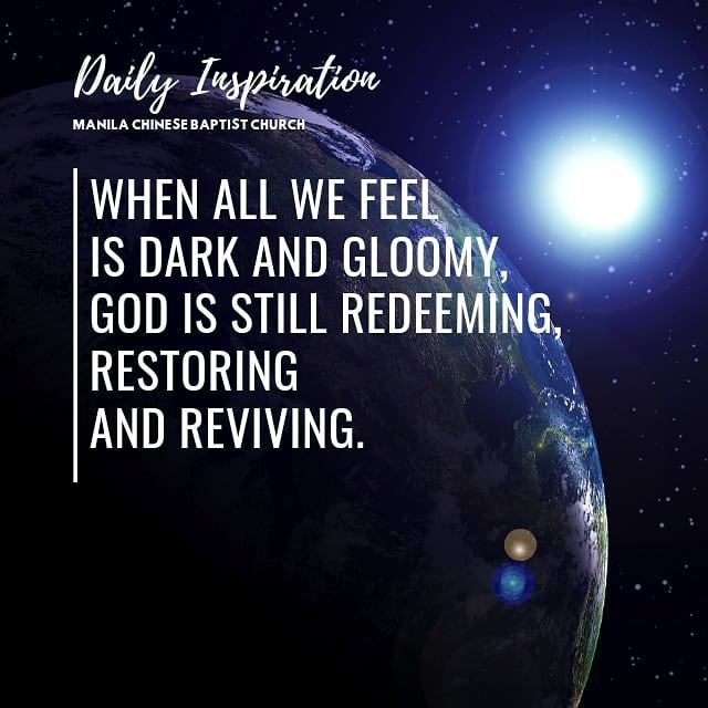 When all we feel is dark and gloomy, God is still redeeming, restoring and reviv…