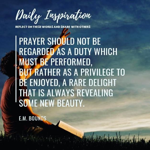 Prayer should not be regarded as a duty which must be performed, but rather as a…