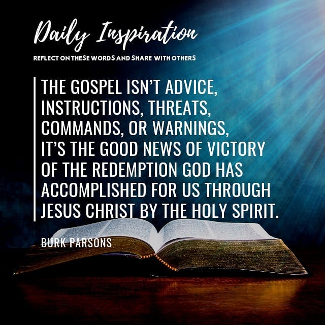 The gospel isn't advice, instructions, threats, commands, or warnings, it's the …