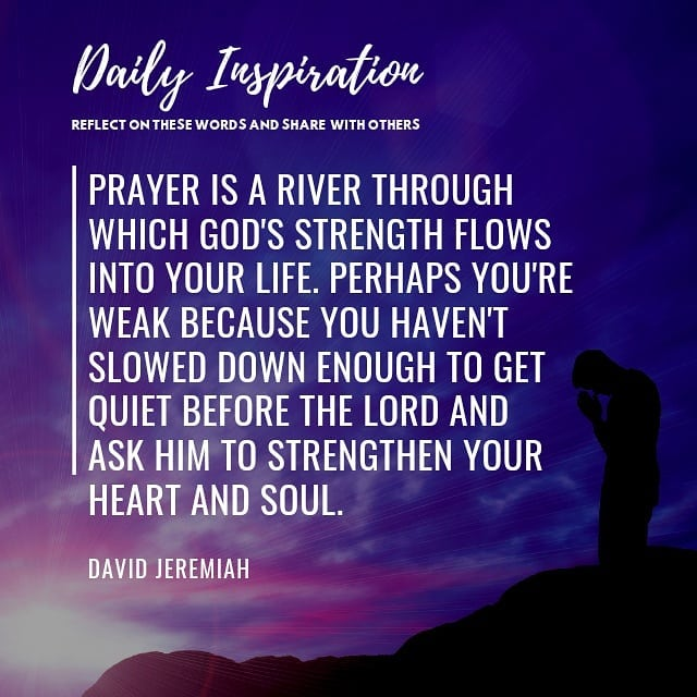 Prayer is a river through which God's strength flows into your life. Perhaps you…