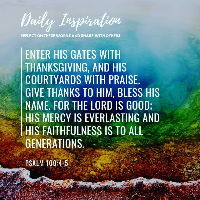 Enter His gates with thanksgiving, and His courtyards with praise. Give thanks t…