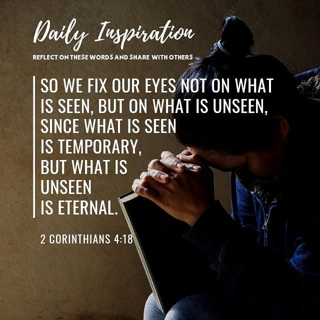 So we fix our eyes not on what is seen, but on what is unseen, since what is see…