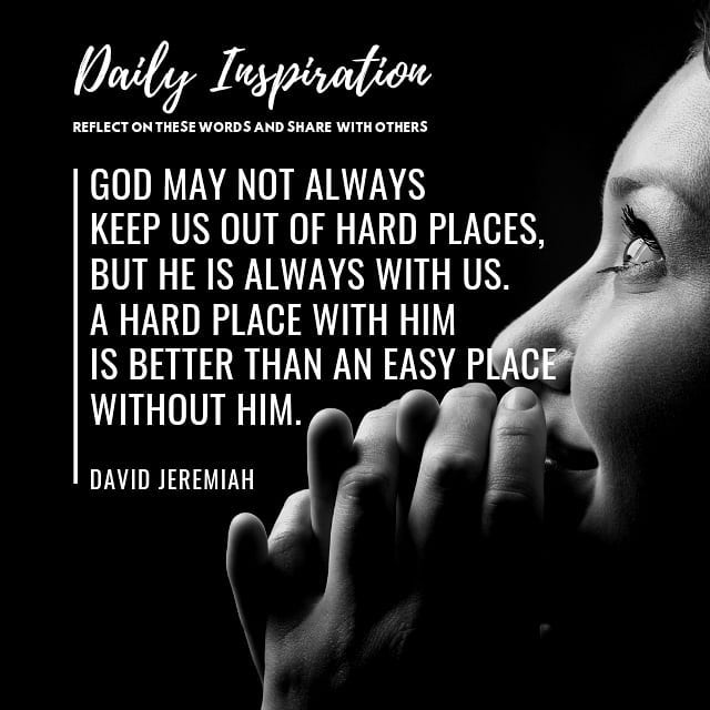 God may not always keep us out of hard places, but He is always with us. A hard …