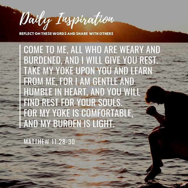 Come to Me, all who are weary and burdened, and I will give you rest. Take My yo…