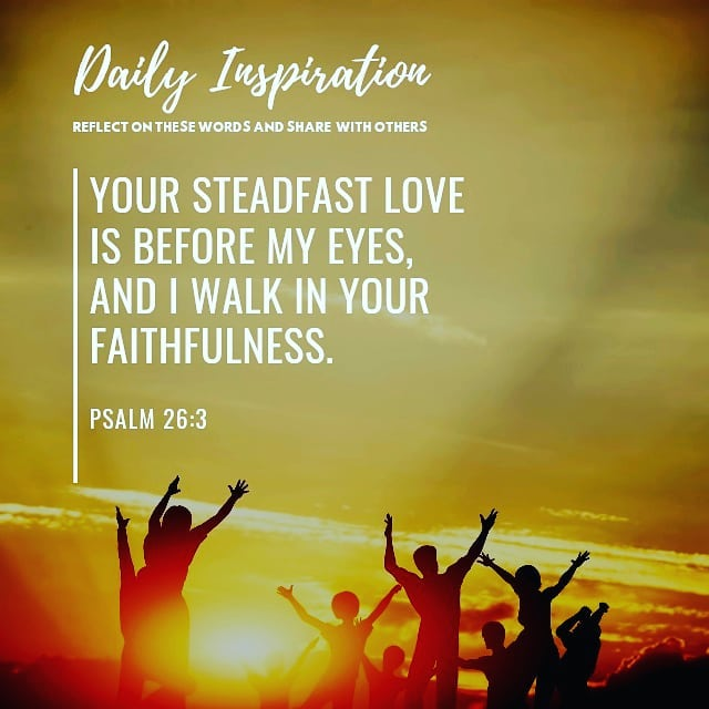 Your steadfast love is before my eyes, and I walk in your faithfulness. ~ Psalm …