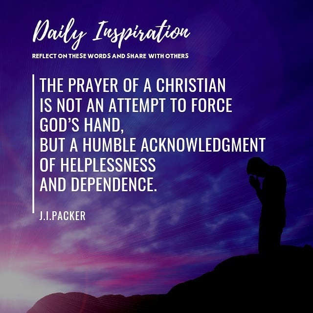The prayer of a Christian is not an attempt to force God's hand, but a humble ac…
