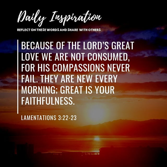 Because of the Lord's great love we are not consumed, for his compassions never …