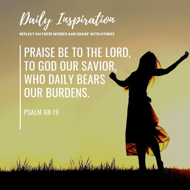 Praise be to the LORD, to God our Savior, Who daily bears our burdens. ~ Psalm 6…
