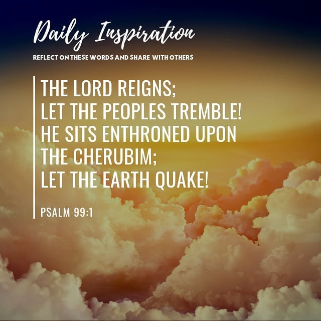 The Lord reigns; let the peoples tremble! He sits enthroned upon the cherubim; l…