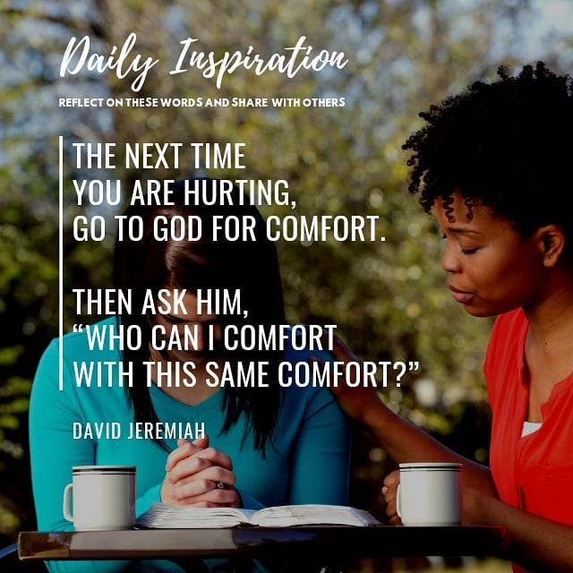 """The next time you are hurting, go to God for comfort. Then ask Him, """"Who can I c…"""