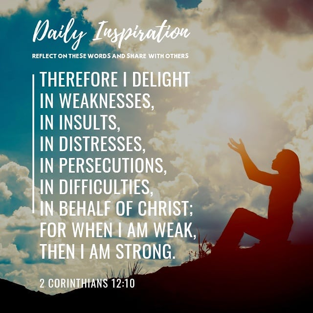 Therefore I delight in weaknesses, in insults, in distresses, in persecutions, i…