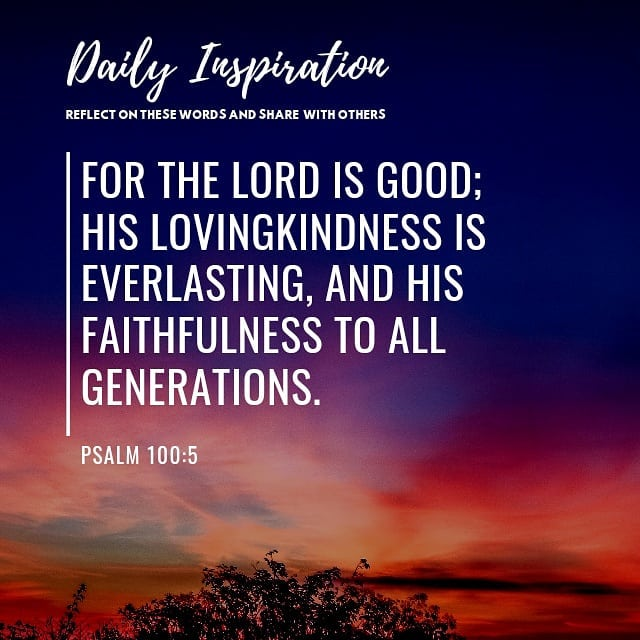 For the Lord is good; His lovingkindness is everlasting, and His faithfulness to…