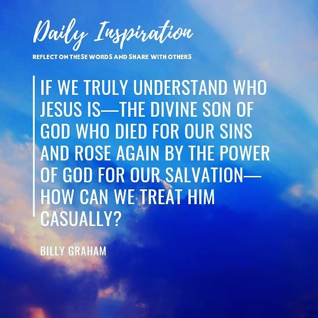 If we truly understand who Jesus is—the divine Son of God who died for our sins …