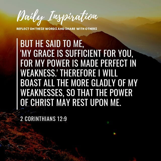 But he said to me, 'My grace is sufficient for you, for my power is made perfect…