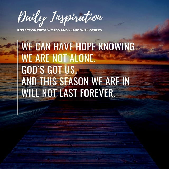 We can have hope knowing we are not alone. God's got us. And this season we are …