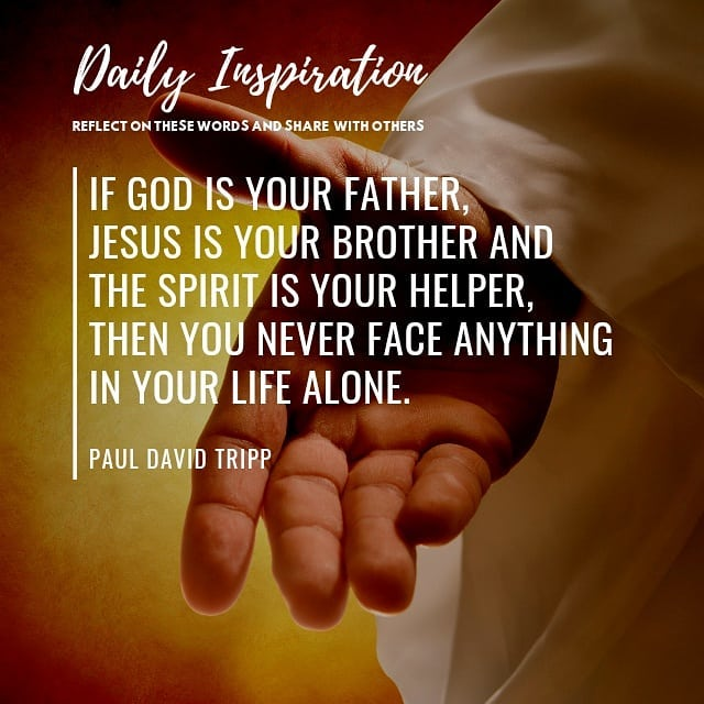 If God is your Father, Jesus is your Brother and the Spirit is your Helper, then…