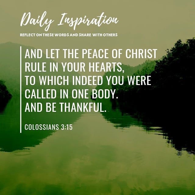 And let the peace of Christ rule in your hearts, to which indeed you were called…