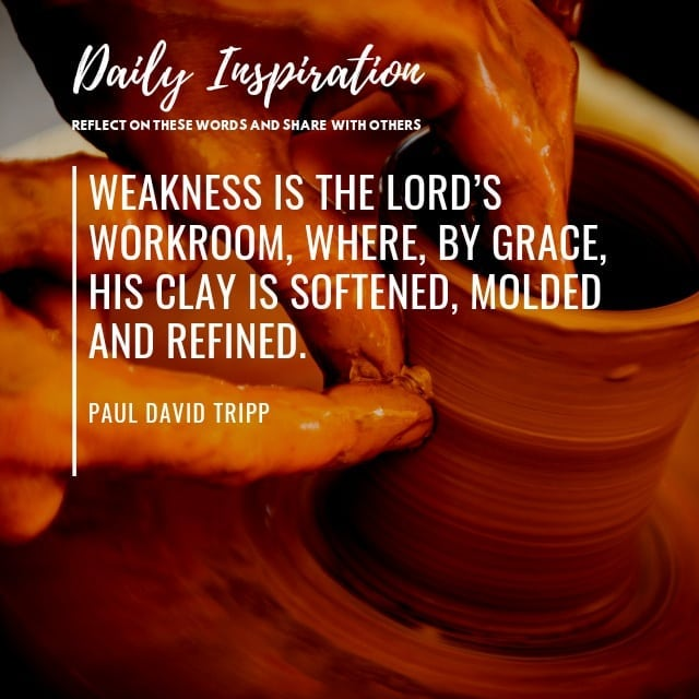 Weakness is the Lord's workroom, where, by grace, his clay is softened, molded a…