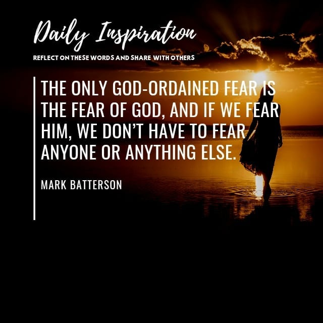 The only God-ordained fear is the fear of God, and if we fear Him, we don't have…