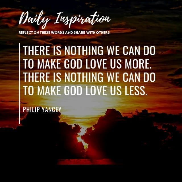 There is nothing we can do to make God love us more. There is nothing we can do …