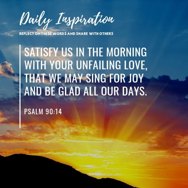 Satisfy us in the morning with your unfailing love, that we may sing for joy and…