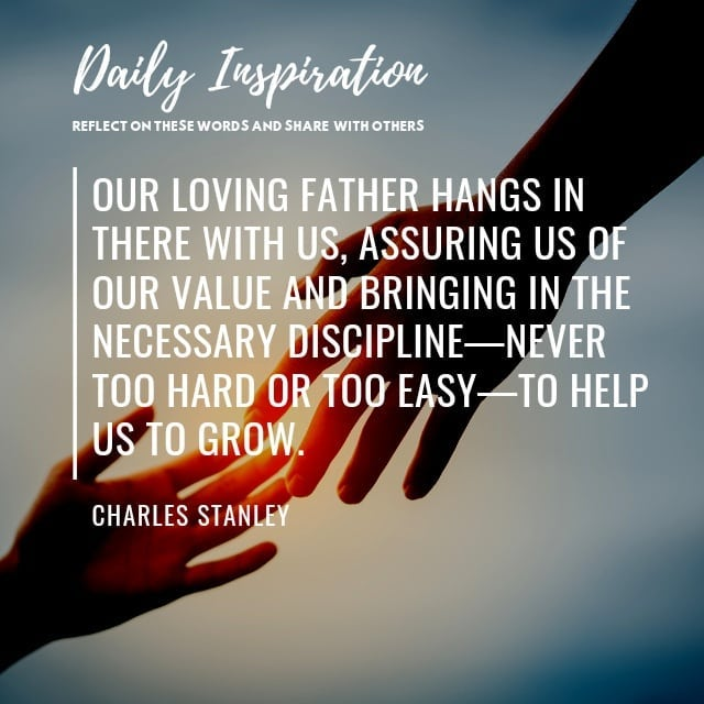 Our loving Father hangs in there with us, assuring us of our value and bringing …