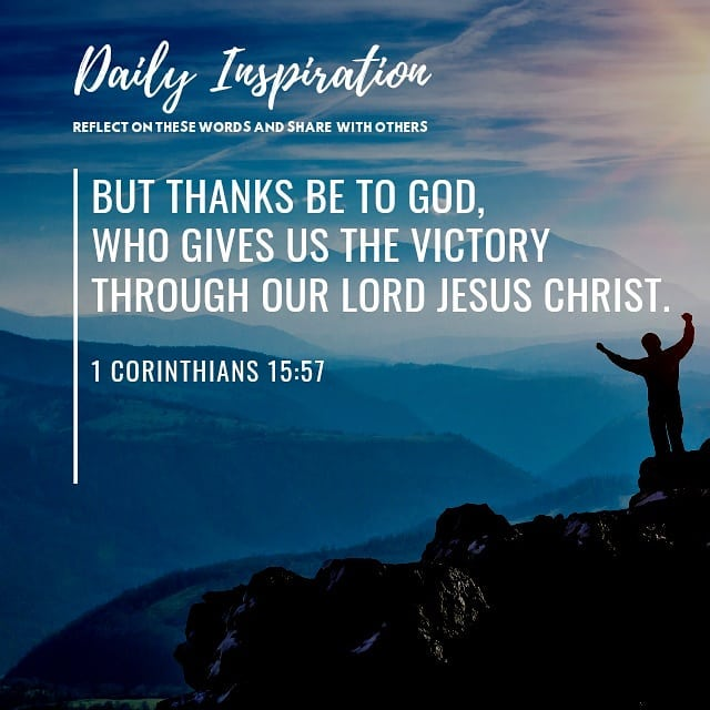 But thanks be to God, who gives us the victory through our Lord Jesus Christ. ~ …