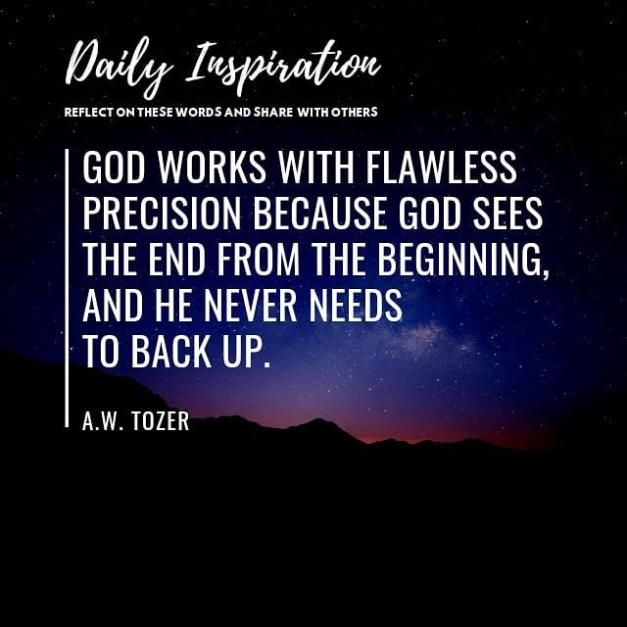 God works with flawless precision because God sees the end from the beginning, a…