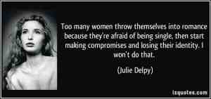 quote-too-many-women-throw-themselves-into-romance-because-they-re-afraid-of-being-single-then-start-julie-delpy-49202