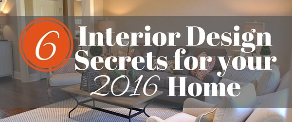 6 Interior Design Secrets for Your 2016 Home