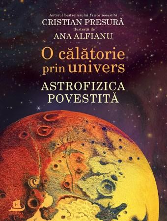 Cristian Presura - O calatorie prin univers. Astrofizica povestita - elefant.ro