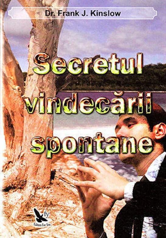 Frank J. Kinslow - Secretul vindecarii spontane -