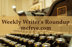 Weekly Writer's Roundup Volume III
