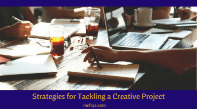 Strategies for Tackling a Creative Project