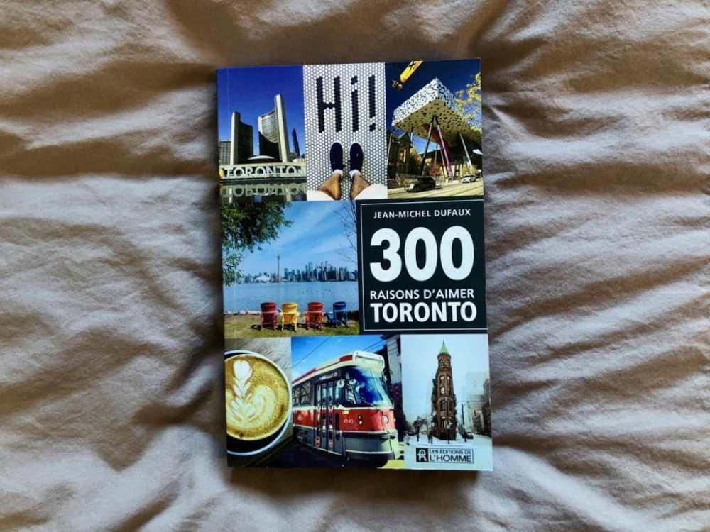 300 raisons d'aimer Toronto par Jean-Michel Dufaux