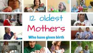 12 Oldest Mothers Who Have Given Birth