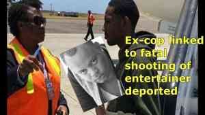 Ex Cop Linked To Fatal Shooting Of This Dancehall Artist Deported