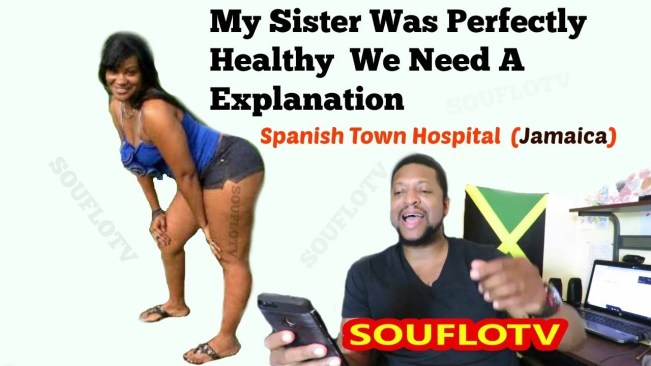 My sister was perfectly healthy Spanish Town Hospital