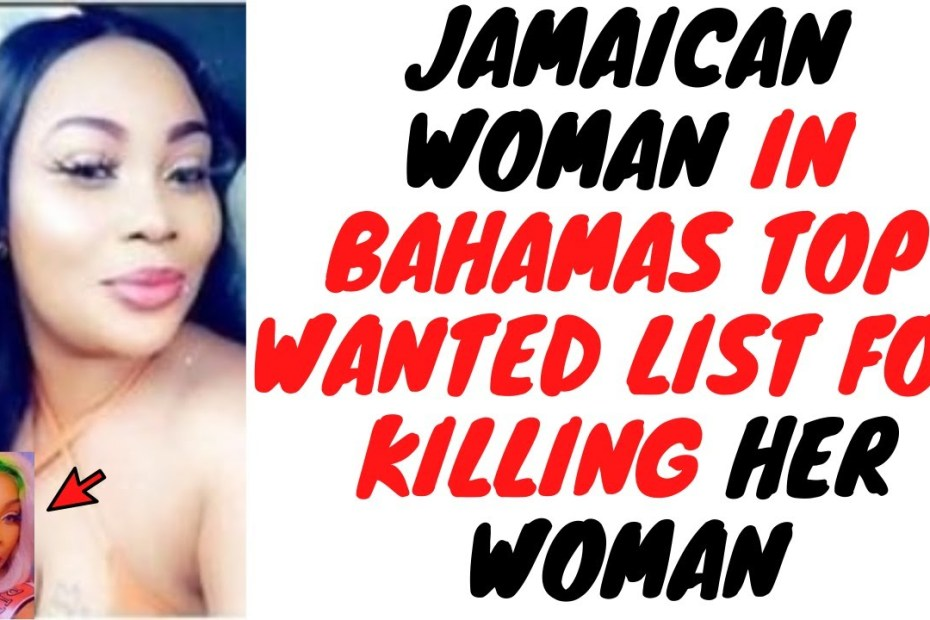 Jamaican Hotgirl Shaneda Beckford End Up Wanted In Bahamas For Killing Her Lover