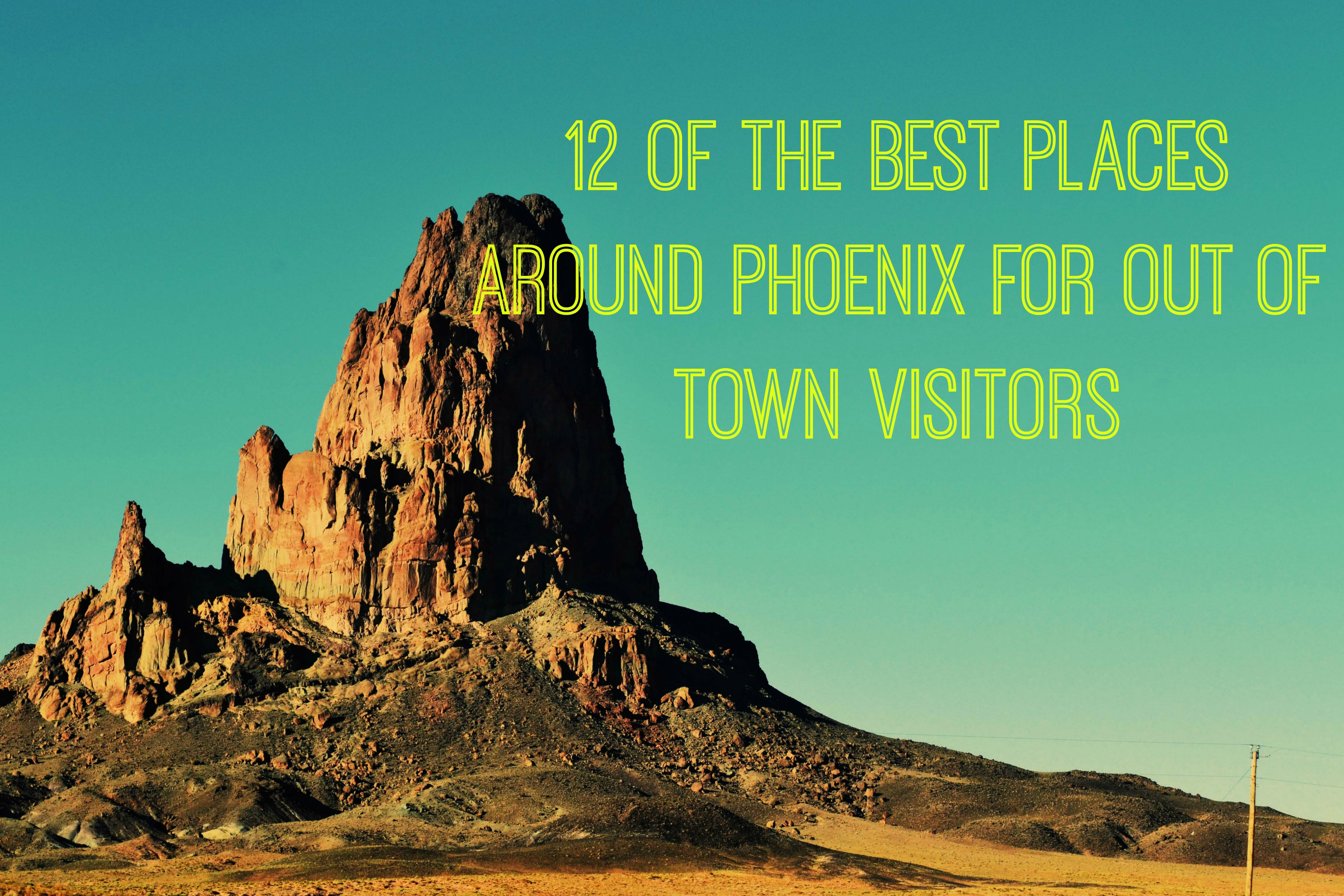 12 of the Best Places Around Phoenix for Out of Town