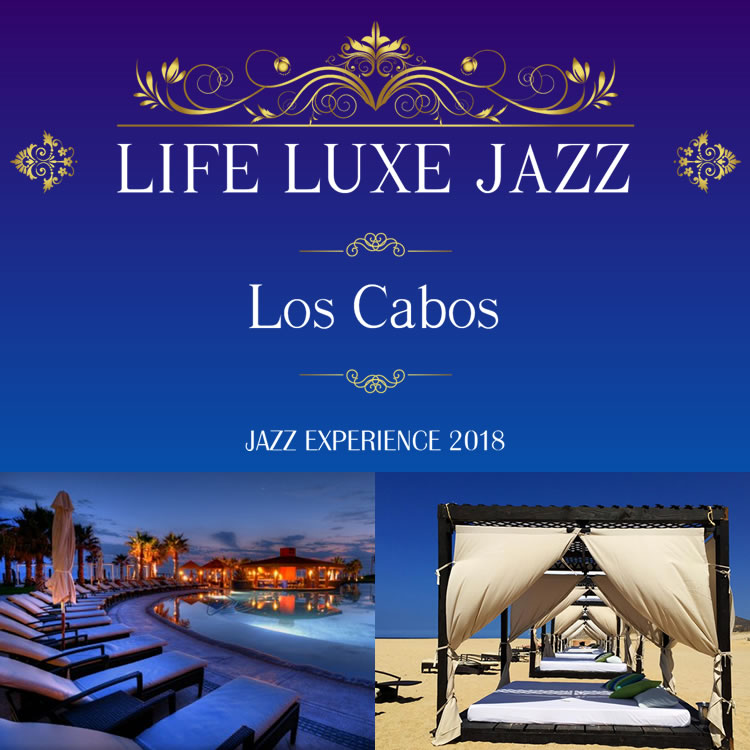 Life Luxe Jazz – The Los Cabos Jazz Experience