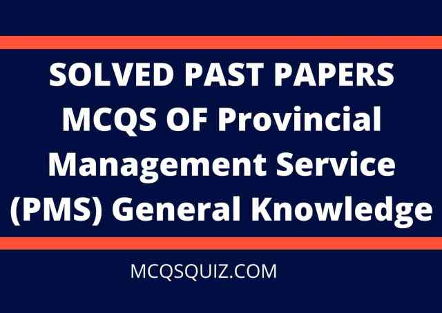 Solved Past Papers Mcqs of Provincial Management Service (PMS) General Knowledge