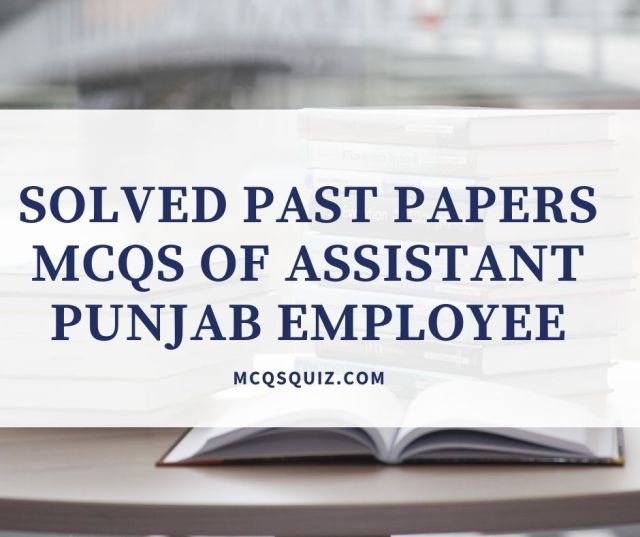Solved Past Papers Mcqs Assistant Punjab Employee