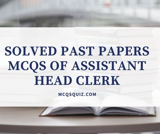 Solved Past Papers Mcqs of Assistant Head Clerk