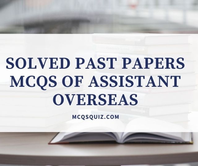 Solved Past Papers Mcqs of Assistant Overseas