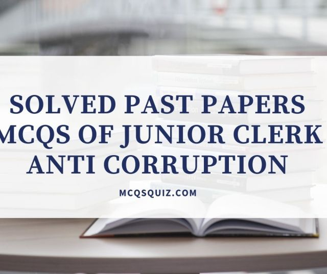 Solved Past Papers Mcqs of Junior Clerk Anti Corruption