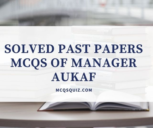Solved Past Papers Mcqs of Manager Aukaf