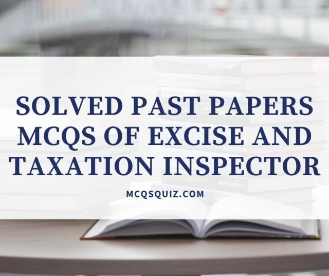 Solved Past Papers Mcqs of Excise And Taxation Inspector