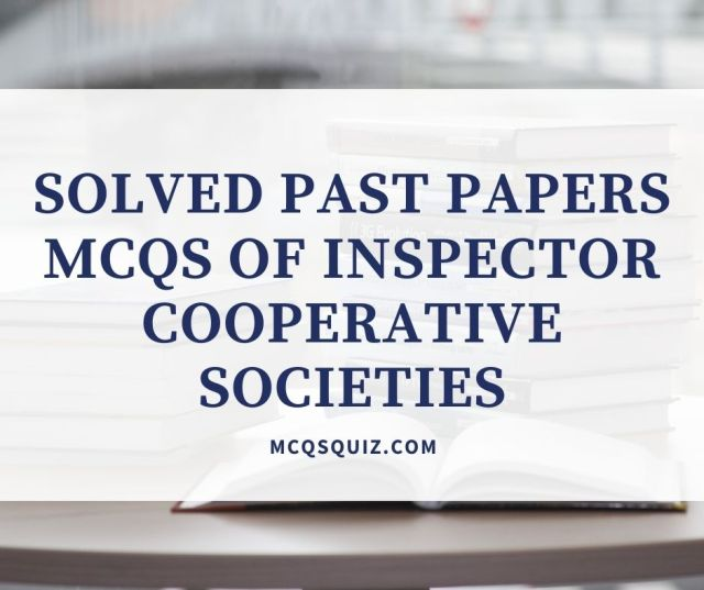 SOLVED PAST PAPERS MCQS OF INSPECTOR COOPERATIVE SOCIETIES(www.mcqsquiz.com)