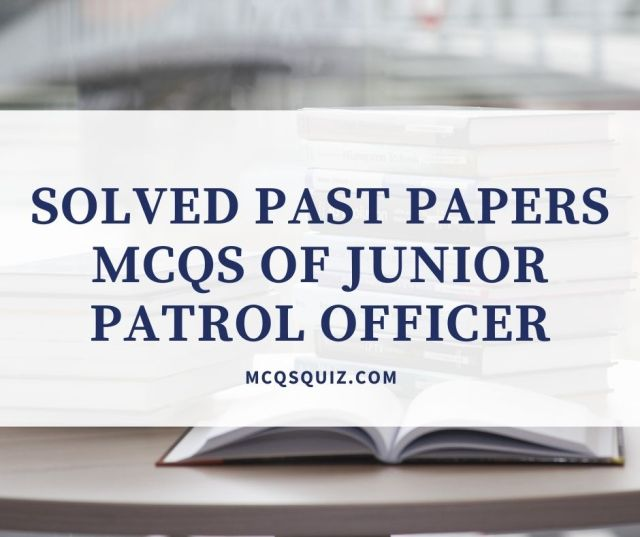 Solved Past Papers Mcqs of Junior Patrol Officer